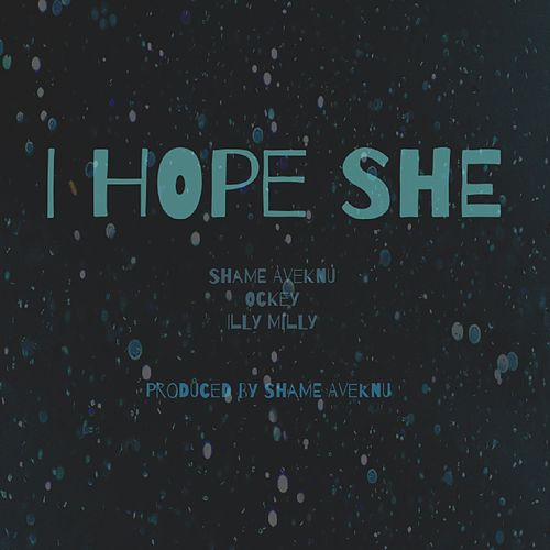 I Hope She... (feat. Ockey & Illy Milly) by ShaMe Aveknu