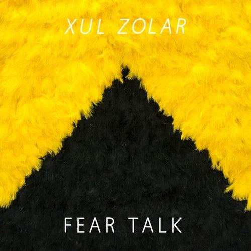 Fear Talk by Xul Zolar