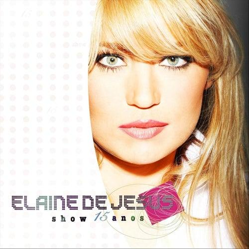 Show 15 Anos (Ao Vivo) de Elaine de Jesus