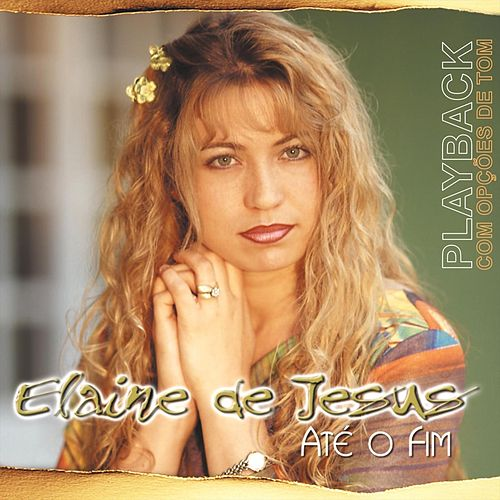 Até o Fim (Playback) de Elaine de Jesus