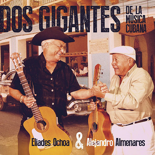 Dos Gigantes de Musica Cubana von Eliades Ochoa