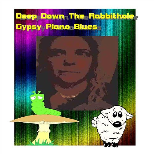 Deep Down the Rabbithole by Gypsy Piano Blues