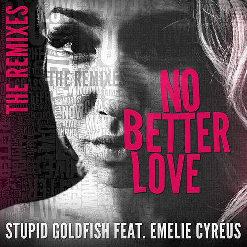 No Better Love (feat. Emelie Cyréus) (The Remixes) von Stupid Goldfish