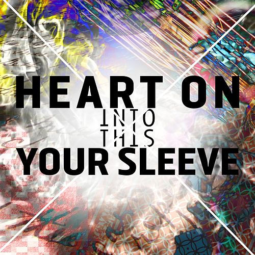 Heart on Your Sleeve von Into This