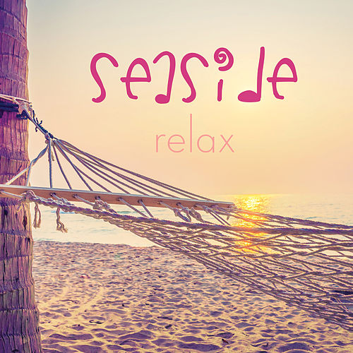 Seaside Relax (The Perfect Music Playlist to Chill on the Beach) von Various Artists