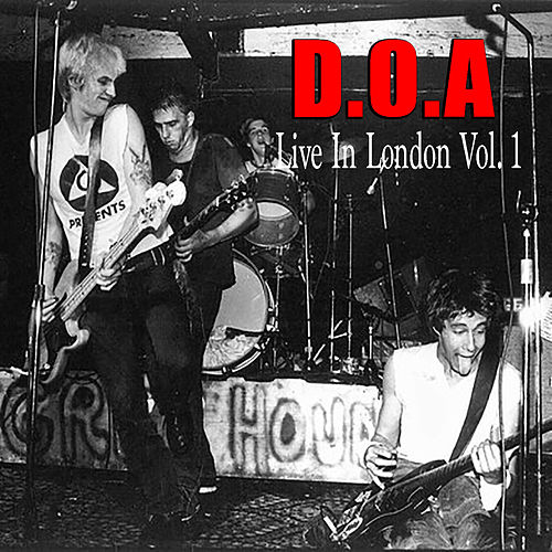 D.O.A Live In London Vol. 1 (Live) by D.O.A.