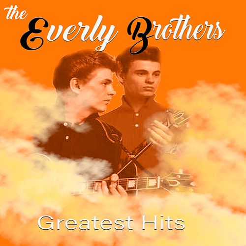 Greatest Hits, The Everly Brothers by The Everly Brothers