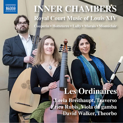 Inner Chambers: Royal Court Music of Louis XIV de Les Ordinaires