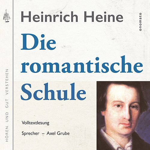 Die romantische Schule (Volltextlesung von Axel Grube.) von Heinrich Heine