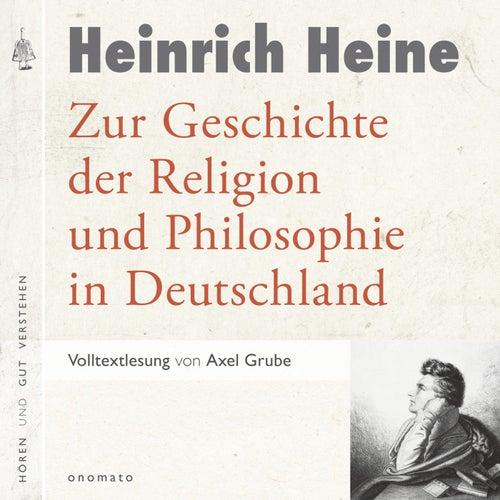 Zur Geschichte der Religion und Philosophie in Deutschland (Volltextlesung von Axel Grube.) von Heinrich Heine