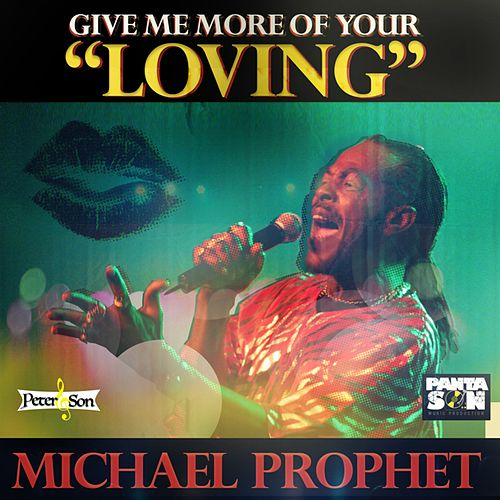Give Me More of Your Loving by Michael Prophet