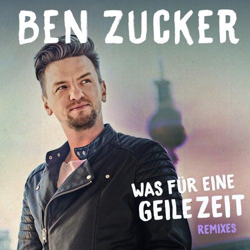 Was für eine geile Zeit (Remixes) von Ben Zucker
