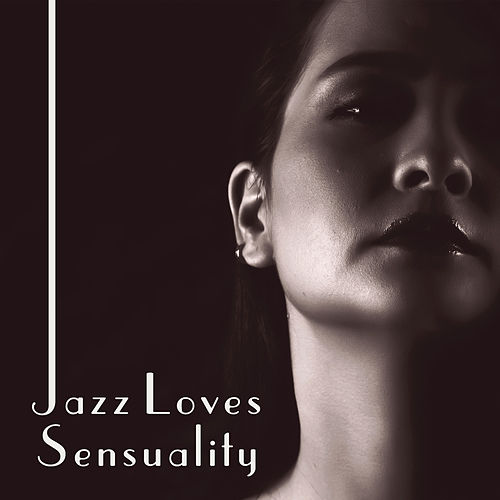 Jazz Loves Sensuality – Sexy Jazz, Tantric Sex by Candlelight, Mellow Jazz at Night, Making Love de Acoustic Hits