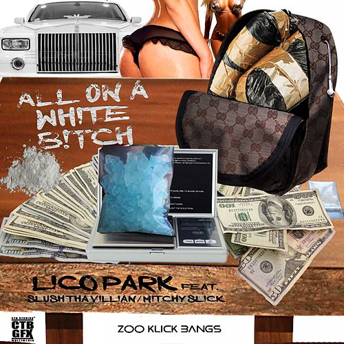 All on a White Bitch (feat. Slush Tha Villain & Mitchy Slick) von Lico Park