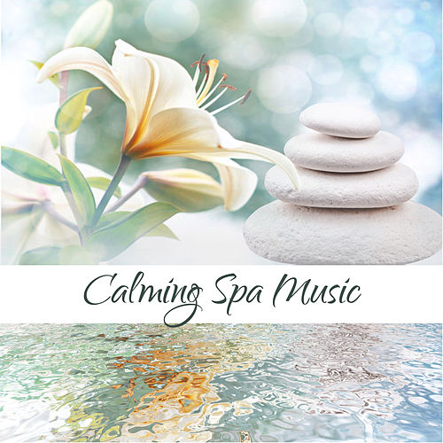 Calming Spa Music by Relaxing Spa Music
