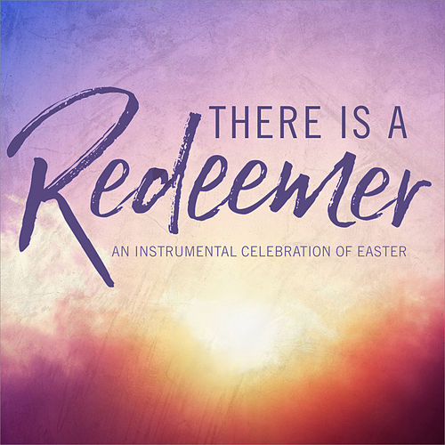 There Is a Redeemer by Phillip Keveren