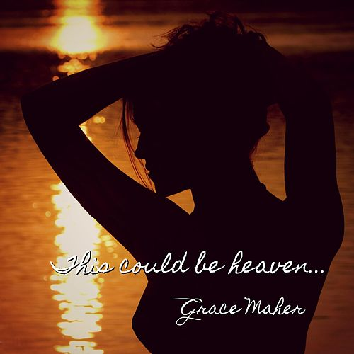 This Could Be Heaven by Grace Maher