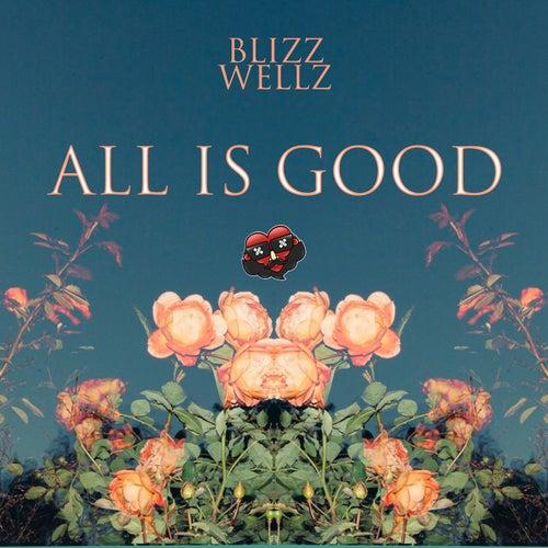 All Is Good von Blizz Wellz