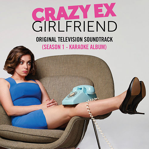 Crazy Ex-Girlfriend: Karaoke Album (Original Television Soundtrack) [Season 1] by Crazy Ex-Girlfriend Cast