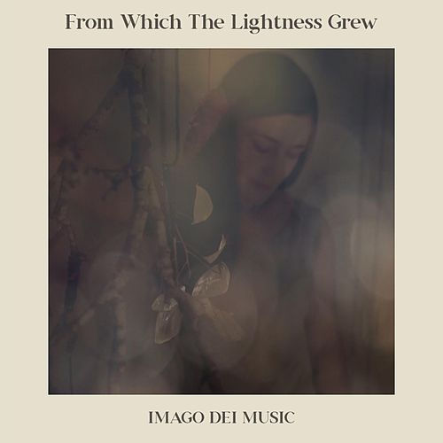 From Which the Lightness Grew (feat. Catherine Feeny) de Imago Dei Music