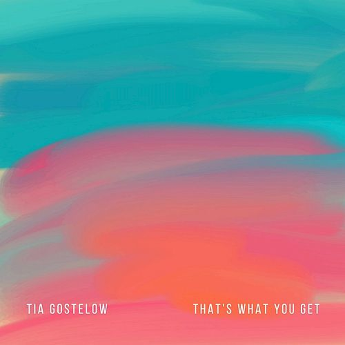 That's What You Get by Tia Gostelow