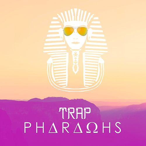 Trap Pharaons by Philanthrope