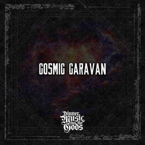 Cosmic Caravan by Dinner Music for the Gods