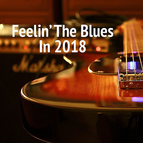 Feelin' The Blues In 2018 de Various Artists