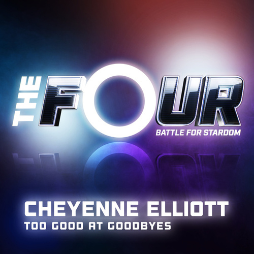 Too Good At Goodbyes (The Four Performance) by Cheyenne Elliott