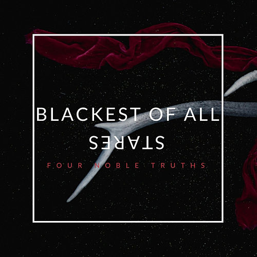 Blackest of all stares von Four Noble Truths