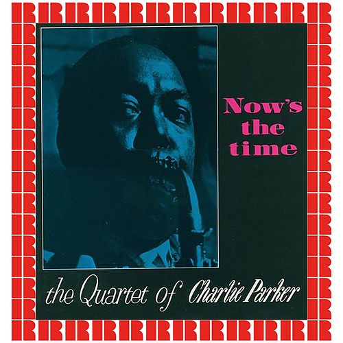 Now's The Time (Hd Remastered Edition) by Charlie Parker