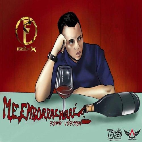 Me Emborrachare (Remix) by Fel X