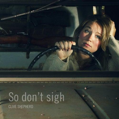 So Don't Sigh de Clive Shepherd