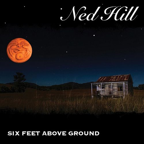 Six Feet Above Ground by Ned Hill