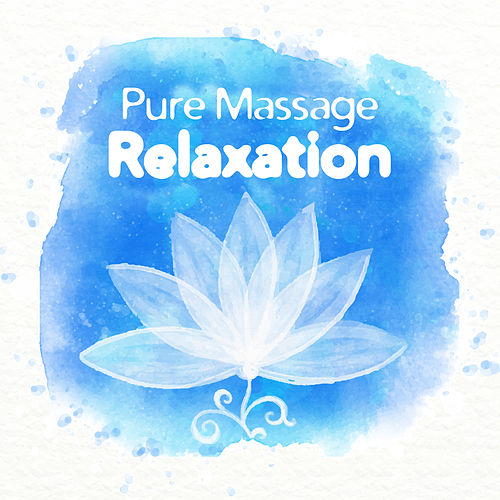 Pure Massage Relaxation by Relaxing Spa Music