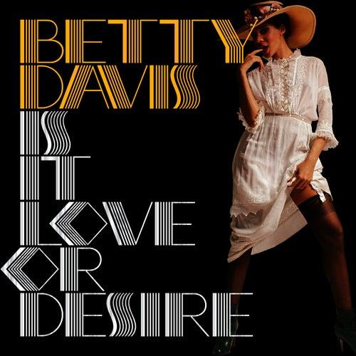 Is It Love or Desire by Betty Davis