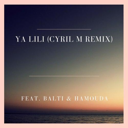 Ya Lili (Cyril M Remix) [feat. Balti & Hamouda] von Cyril M