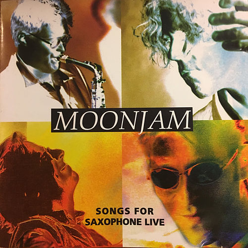 Songs for Saxophone Live by Moonjam