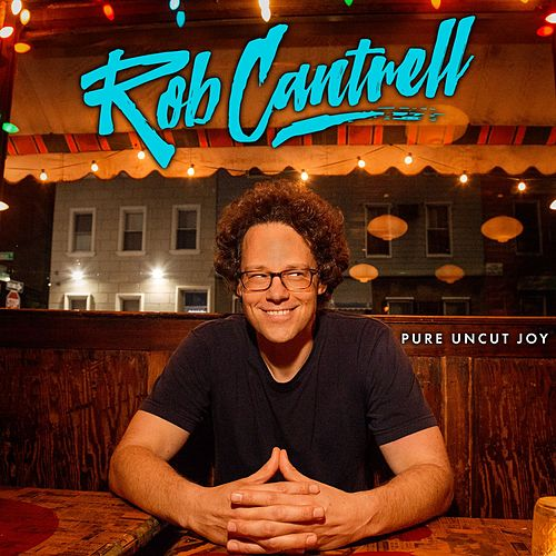 Pure Uncut Joy by Rob Cantrell