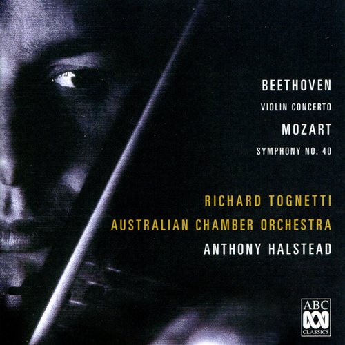 Beethoven: Concerto For Violin And Orchestra, Op. 61 - Mozart: Symphony No. 40 by Richard Tognetti