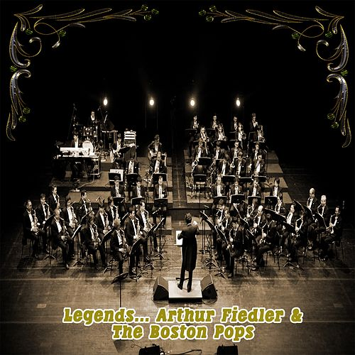 Legends: Arthur Fiedler & The Boston Pops by Arthur Fiedler