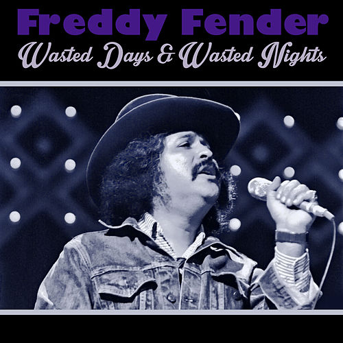 Wasted Days & Wasted Nights de Freddy Fender