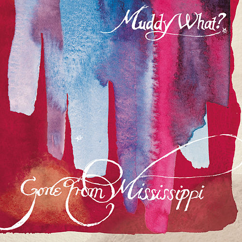 Gone From Mississippi von Muddy What?