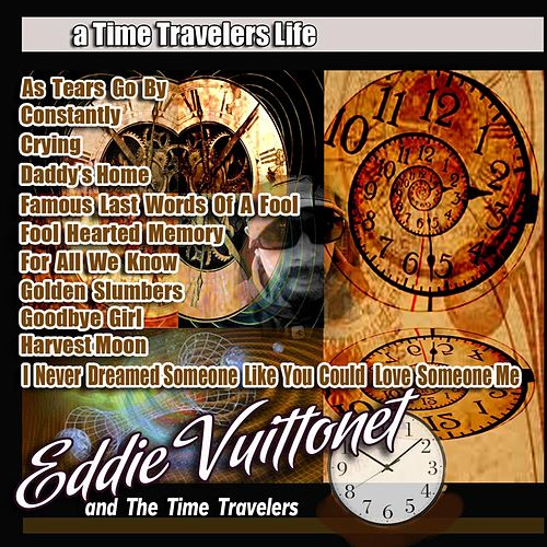 A Time Traveler's Life von Eddie Vuittonet and the Time Travelers