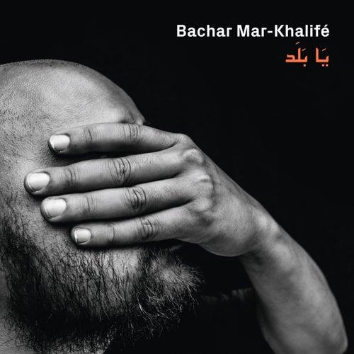 Ya Balad de Bachar Mar-Khalifé
