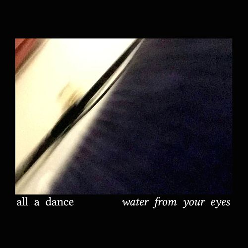All A Dance de Water From Your Eyes
