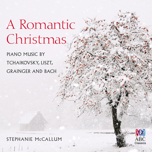 A Romantic Christmas: Piano Music By Tchaikovsky, Liszt, Grainger And Bach fra Stephanie McCallum