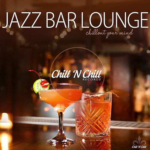 Jazz Bar Lounge (Chillout Your Mind) von Various Artists