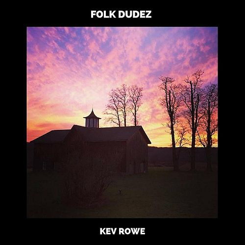 Folk Dudez by Kev Rowe
