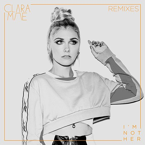 I'm Not Her (Remixes) by Clara Mae